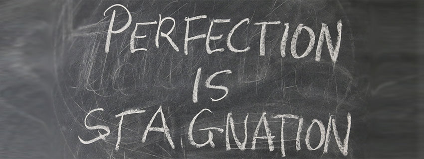 """perfection is stagnation"""